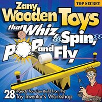Fox Chapel Publishings Zany Wooden Toys that Whiz, Spin, Pop, and Fly
