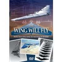 The Wing Will Fly - From The Flying Wing to the Stealth Bomber (Jan Editors Choice)