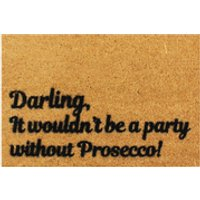Darling, it Wouldnt be a Party Without Prosecco Doormat