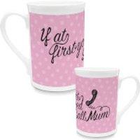 If At First You Dont Succeed Call Mum Mug