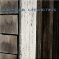 Bob Mould - Life and Times (Music CD)