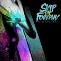 Skip the Foreplay - Nightlife (Music CD)