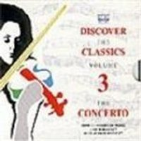 Discover the Classics, Vol 3 - The Concerto