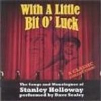 Dave Sealey - With A Little Bit O Luck (Songs And Monologues Of Stanley Holloway)