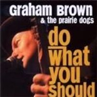 Graham Brown & The Prarie Dogs - Do What You Should (Music CD)