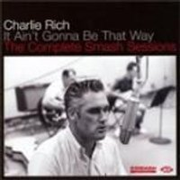 Charlie Rich - It Aint Gonna Be That Way (The Complete Smash Sessions) (Music CD)