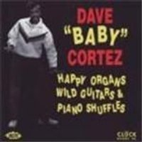 Dave Baby Cortez - Happy Organs, Wild Guitars And Piano Shuffles