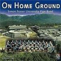 Simon Fraser University Pipe Band - On Home Ground Vol.1
