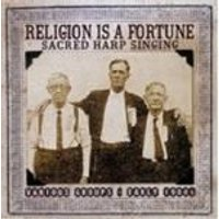 Various Artists - Religion Is A Fortune (Sacred Harp Singing Groups Of The Early 1900s)