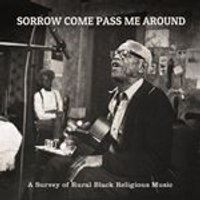 Various Artists - Sorrow Come Pass Me Around (A Survey of Rural Religious Black Music) (Music CD)