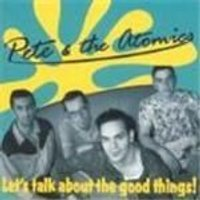 Pete & The Atomics - Lets Talk About The Good Things