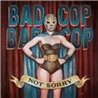 Bad Cop Bad Cop - Not Sorry (Music CD)
