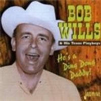 Bob Wills & His Texas Playboys - Hes A Ding Dong Daddy