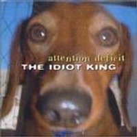 Attention Deficit - The Idiot King (Music CD)