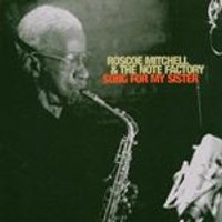Roscoe Mitchell And The Note Factory - Song For My Sister