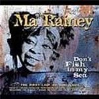 Ma Rainey - Dont Fish In My Sea (The First Lady Of The Blues)