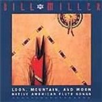 Bill Miller - Loon Mountain And Moon (Native American Flute Songs)