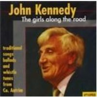 John Kennedy - Girls Along The Road, The (Traditional Songs Ballads & Whistle Tunes From Co. Antrim)