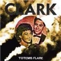 Clark - Totems Flare (Music CD)