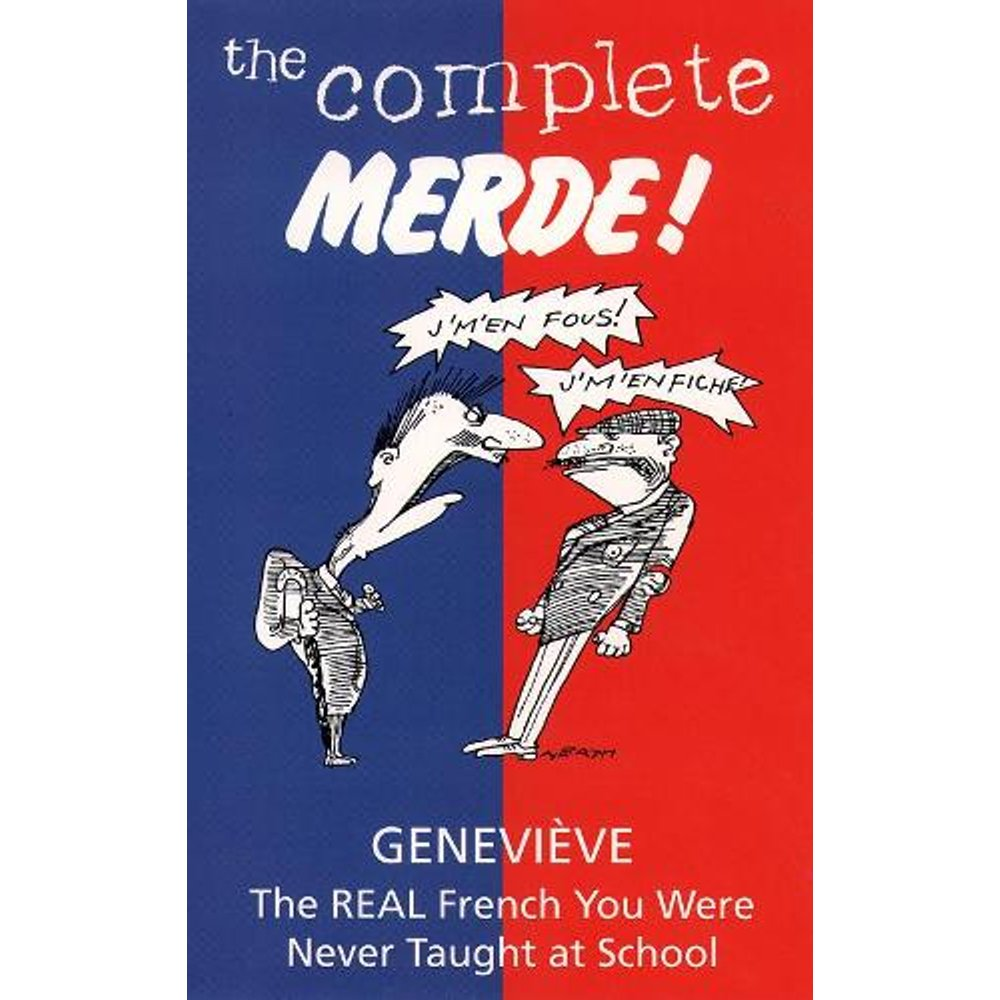 The Complete Merde: The Real French You Were Never Taught at School