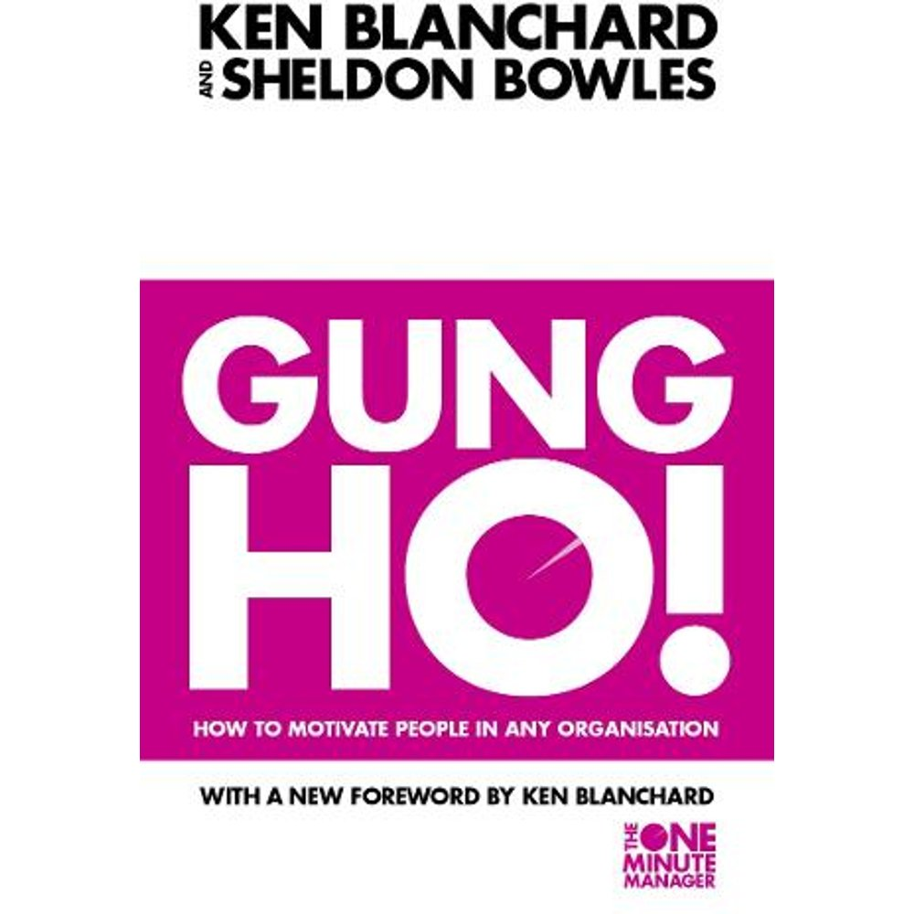 Gung Ho!: How To Motivate People In Any Organization The One Minute Manager