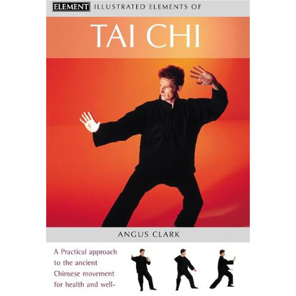 Tai Chi: A practical approach to the ancient Chinese movement for health and well-being The Illustrated Elements of...