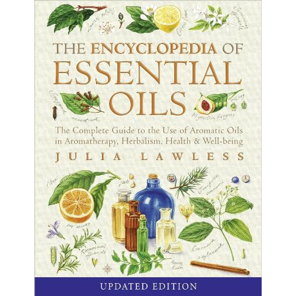 Encyclopedia of Essential Oils: The complete guide to the use of aromatic oils in aromatherapy, herbalism, health and well-being