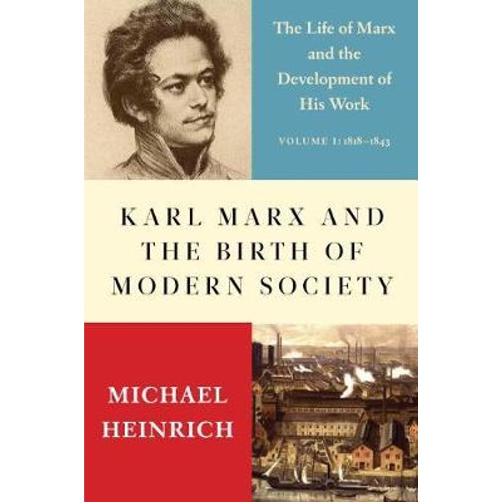 Karl Marx and the Birth of Modern Society