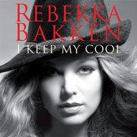 Rebekka Bakken - I Keep My Cool