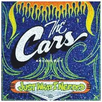 the Cars - Anthology-Just What I Needed