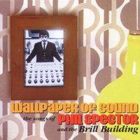 Phil & the Brill Buildin Spector - Wallpaper of Sound-the Songs O