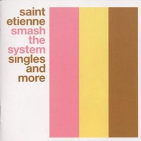Saint Etienne - Smash the System the Singles and More 1990-1999