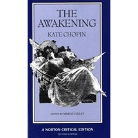 The Awakening: An Authoritative Text, Biographical and Historical Contexts, Criticism (Norton Critical Editions) - Kate Chopin