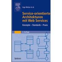 Service-orientierte Architekturen mit Web Services. Konzepte - Standards - Praxis - Wolfgang Dostal