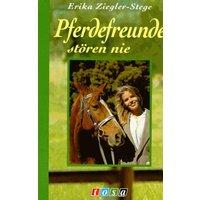 Pferdefreunde stören nie - Erika Ziegler-Stege