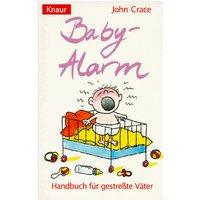 Baby- Alarm. Handbuch für gestreßte Väter. - John Crace