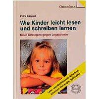 Wie Kinder leicht lesen und schreiben lernen. Neue Strategien gegen Legasthenie - Petra Küspert