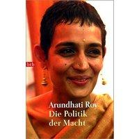 Die Politik der Macht - Arundhati Roy