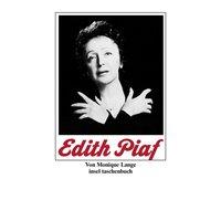 Edith Piaf: Die Geschichte der Piaf. Ihr Leben in Text und Bildern - Monique Lange