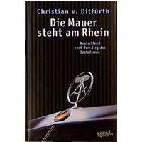 Die Mauer steht am Rhein. Deutschland nach dem Sieg des Sozialismus - Christian von Ditfurth