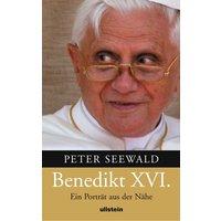 Benedikt XVI - Ein Porträt aus der Nähe - Peter Seewald