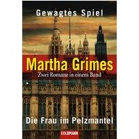 Gewagtes Spiel / Die Frau im Pelzmantel - Martha Grimes [2 Romane in einem Band]