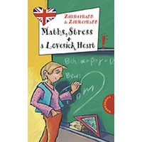 Maths, Stress and a Lovesick Heart! aus der Reihe Freche Mädchen - freches Englisch! - Irene Zimmermann