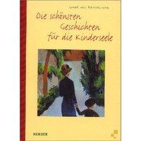 Die schönsten Geschichten für die Kinderseele - Linde von Keyserlingk