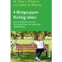 4 Blutgruppen - Richtig leben: Das individuelle Konzept für körperliches und seelisches Wohlbefinden - Peter J. D'Adamo