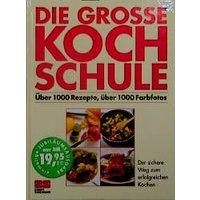 Die grosse Kochschule. Über 1000 Rezepte, über 1000 Farbfotos - Monika Kellermann