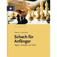 Schach für Anfänger. Regeln, Strategien und Taktik - Peter Lincoln