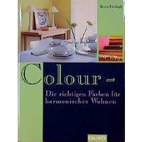 Colour, Die richtige Farbe für harmonisches Wohnen - Tessa Evelegh