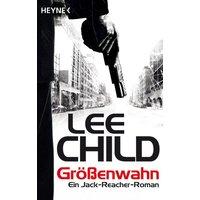 Größenwahn - Ein Jack-Reacher-Roman - Lee Child