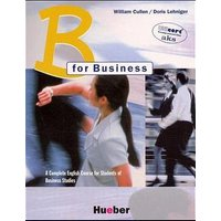B for Business. A Complete English Course for Students of Business Studies: B for Business, Coursebook: A Complete English Course for Students of ... of Business English in a Company Environment - William Cullen